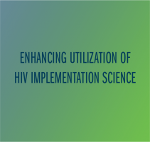 Enhancing utilization of HIV implementation science findings through the engagement of key decision-makers