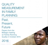 Quality Measurement in Family Planning: Past, Present, Future: Papers from the Bellagio Meeting on Family Planning Quality, October 2015