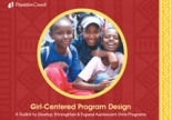 Girl-Centered Program Design: A Toolkit to Develop, Strengthen and Expand Adolescent Girls Programs